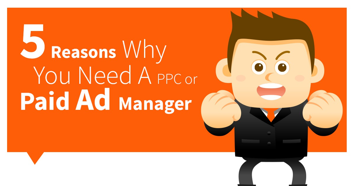 5 Reasons Why You Need a PPC or Paid Ad Manager