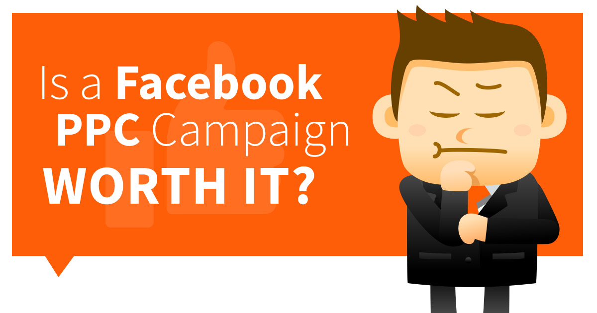 Is a Facebook PPC Campaign Worth It