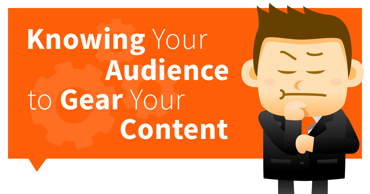 Knowing Your Audience to Gear Your Content