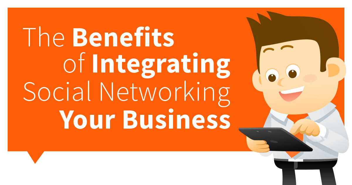 Benefits of Integrating Social Networking into Your Business